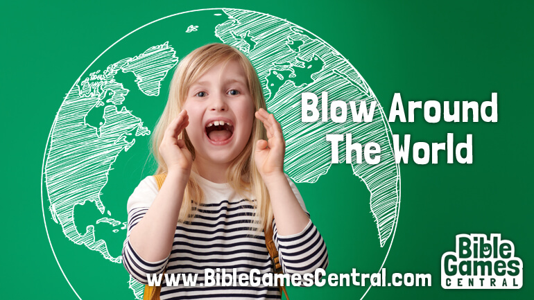 Blow Around the World Sunday School Game