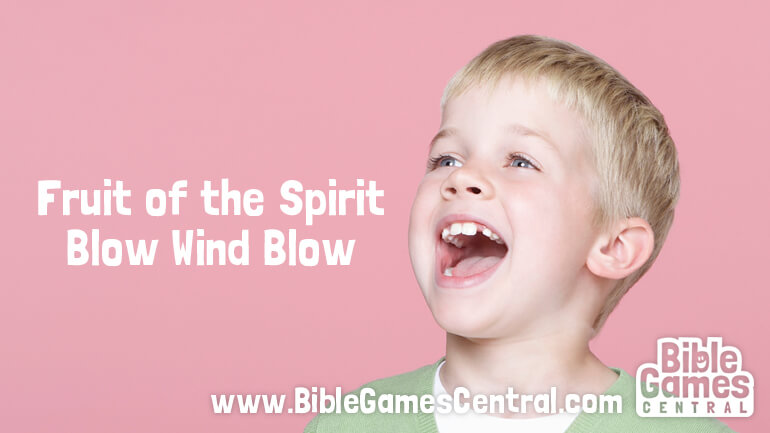Fruit of the Spirit Blow Wind Blow Bible Game for Youths and Kids